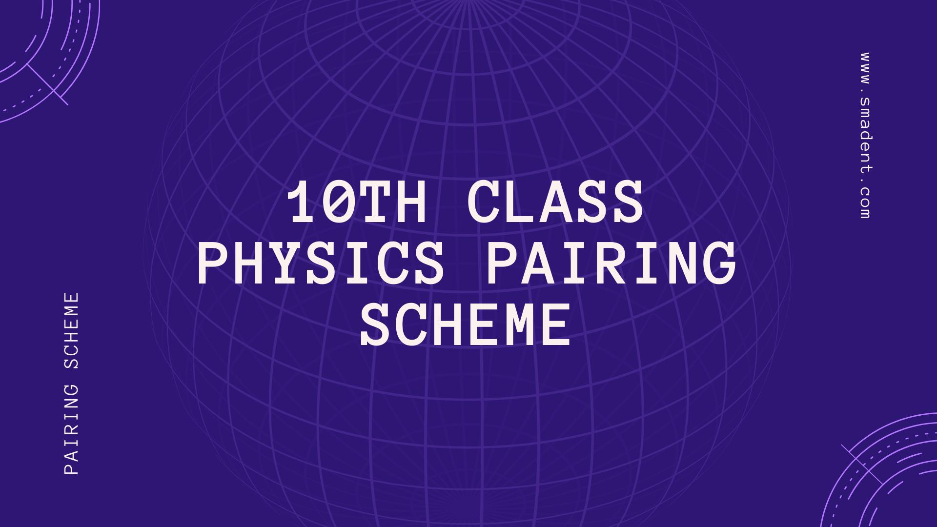 10th Class Physics pairing scheme 2020 | Smadent