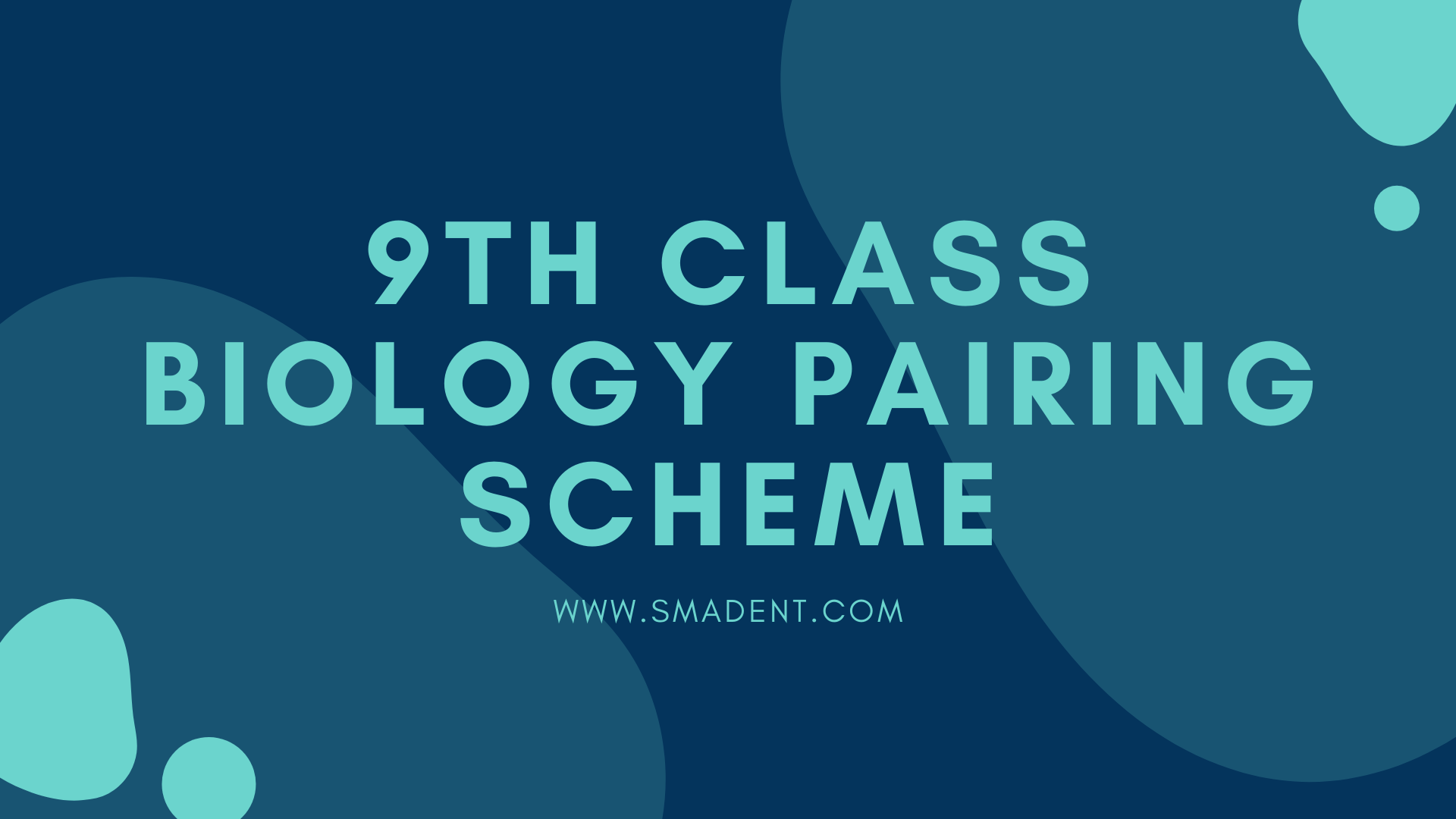 9th Class Biology pairing scheme | Smadent
